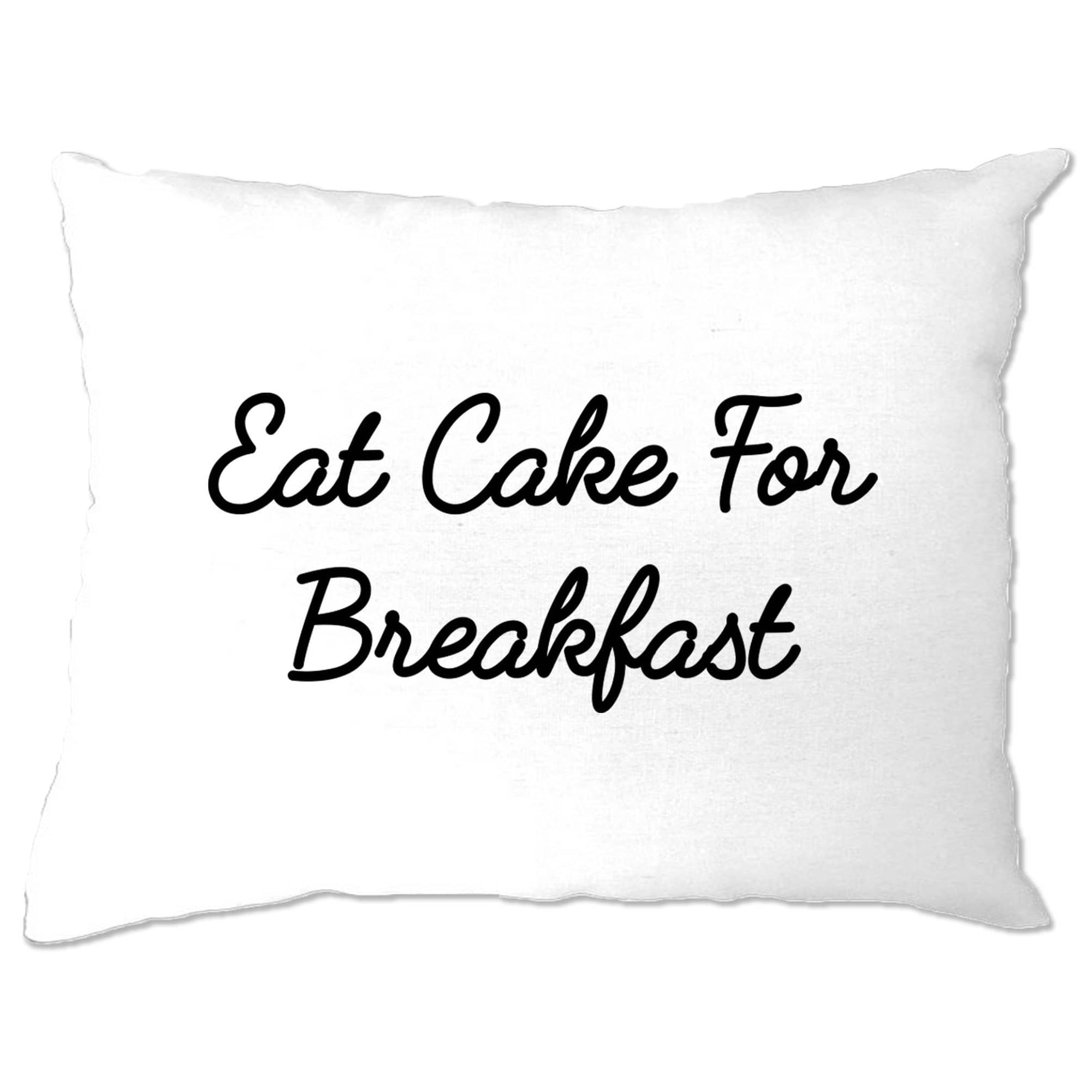 Novelty Lazy Pillow Case Eat Cake For Breakfast Slogan