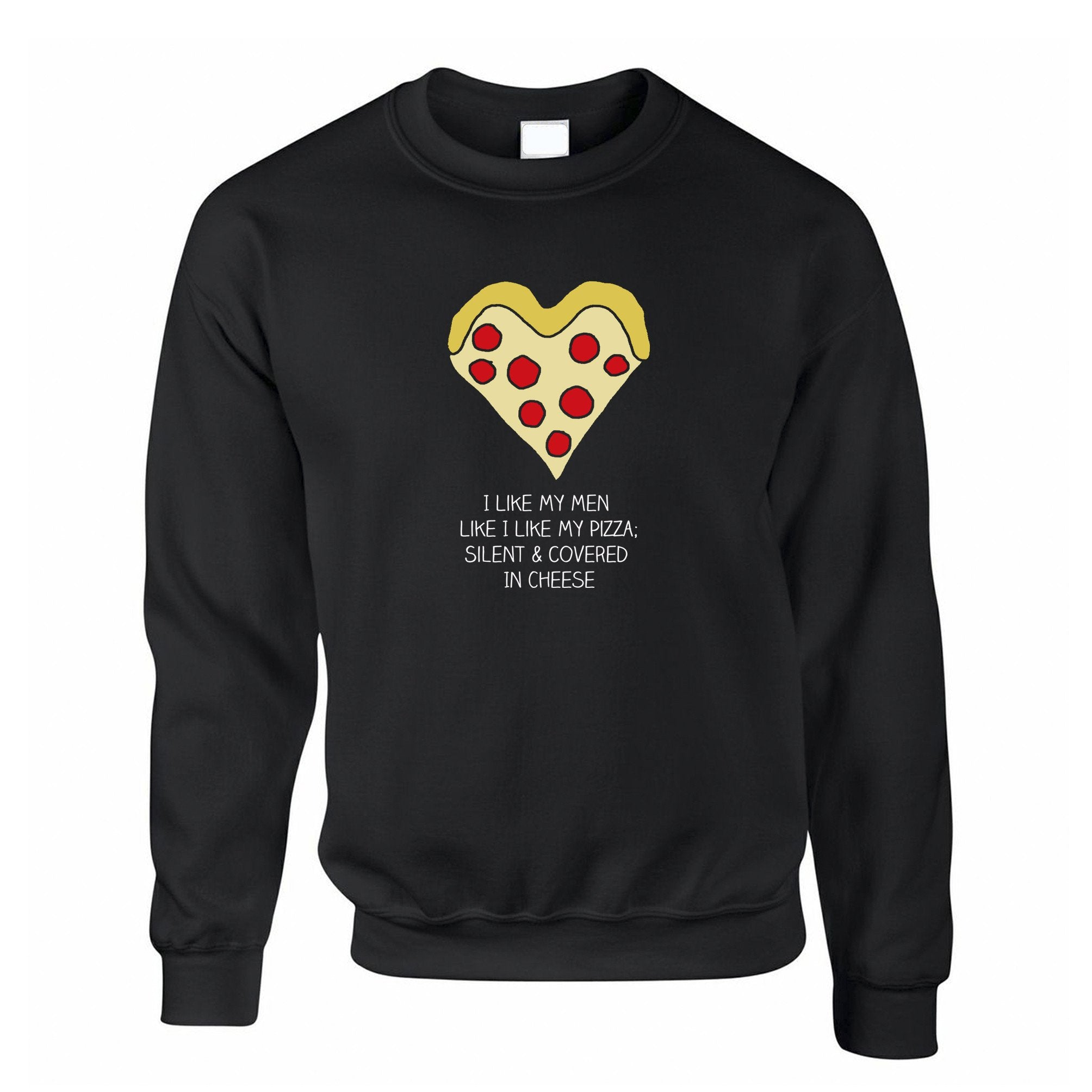 Novelty Jumper Like My Men Like I Like My Pizza Joke Sweatshirt Sweater