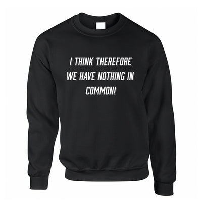 Novelty Jumper I Think, We Have Nothing In Common Sweatshirt Sweater