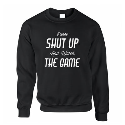Novelty Jumper Please Shut Up And Watch The Game Sweatshirt Sweater