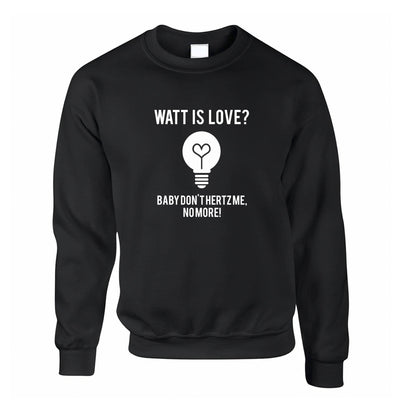 Novelty Nerd Jumper Watt Is Love, Baby Don't Hertz Me Sweatshirt