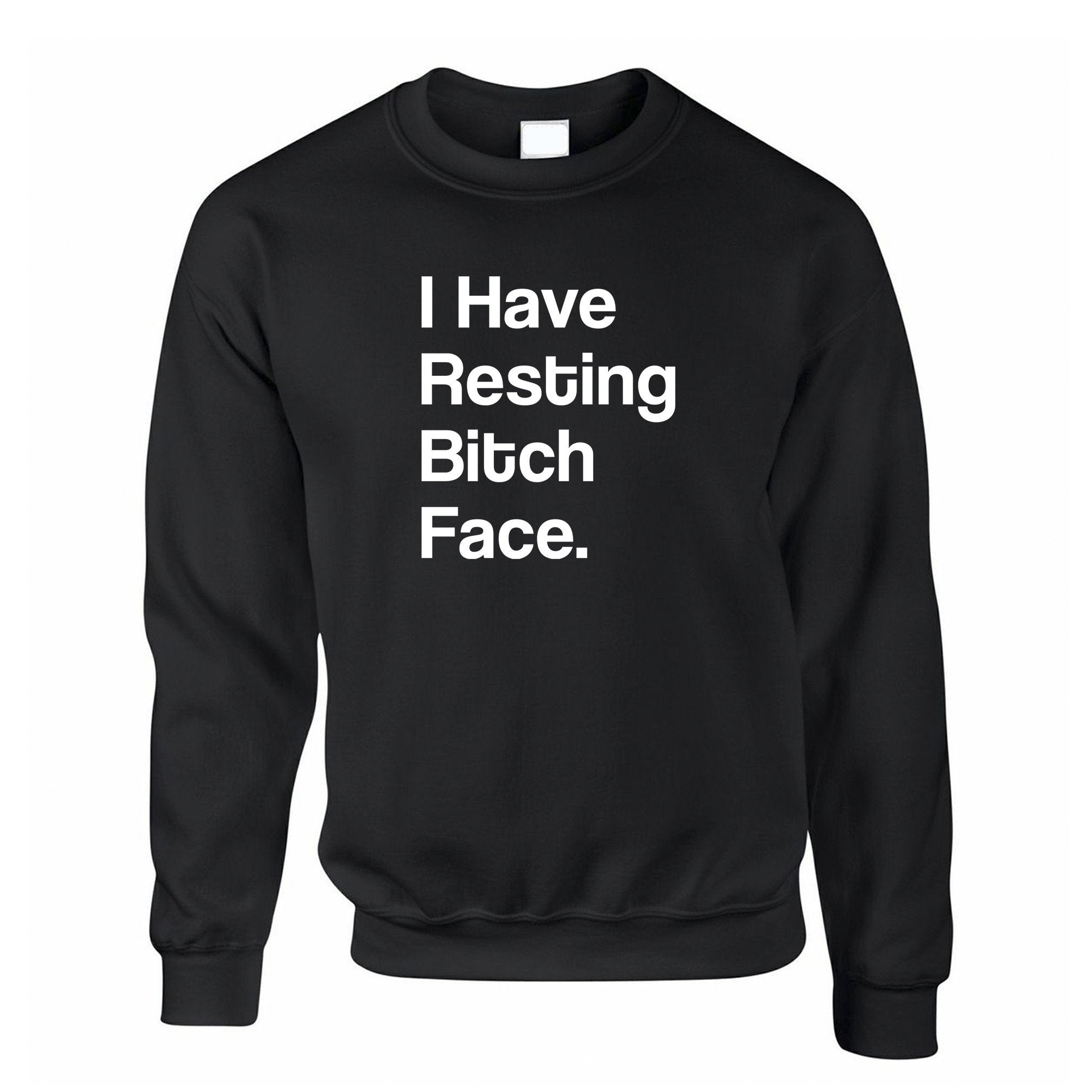 I Have Resting Bitch Face Expressionless Mean Sad Sweatshirt Jumper