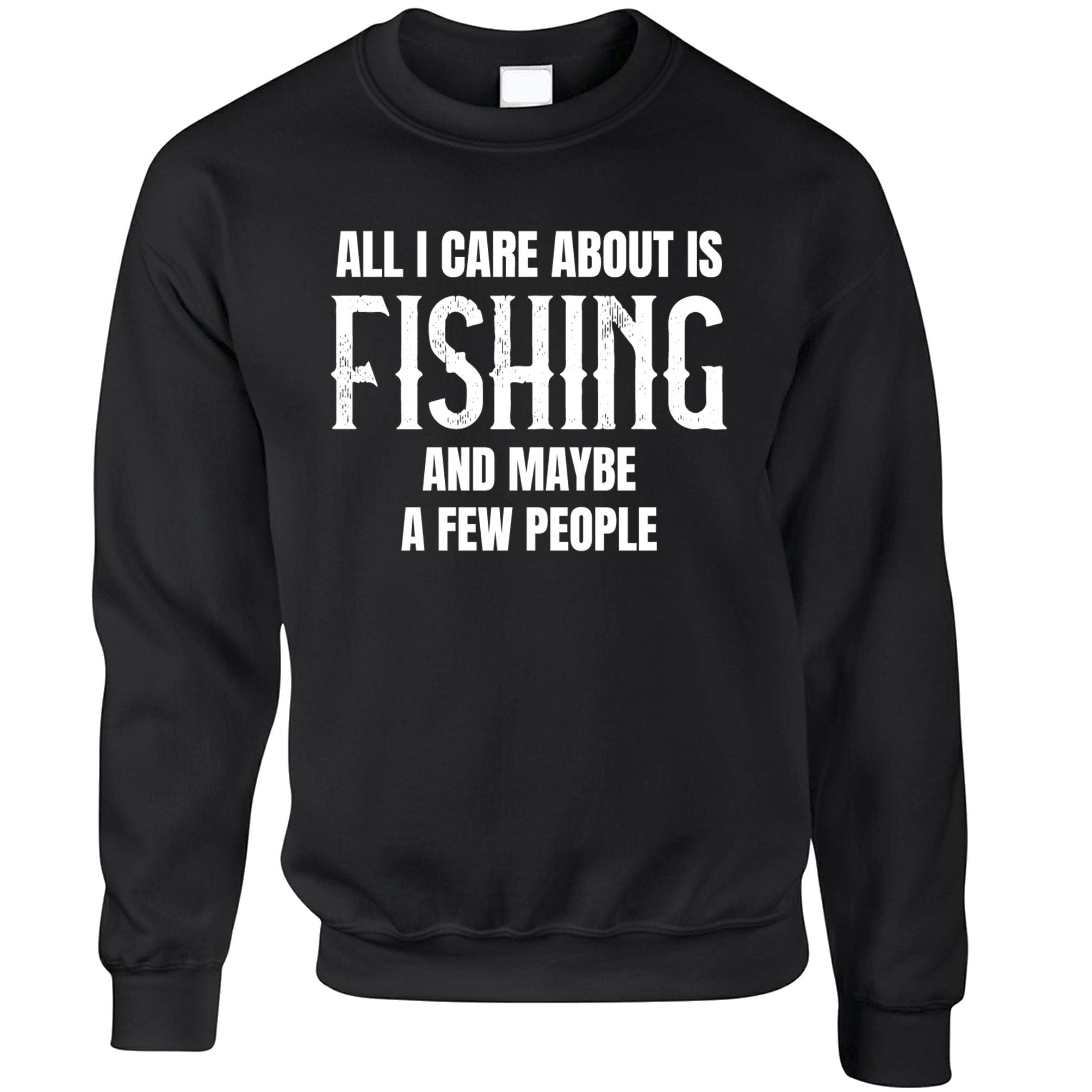 Novelty Jumper All I Care About Is Fishing Sweatshirt Sweater