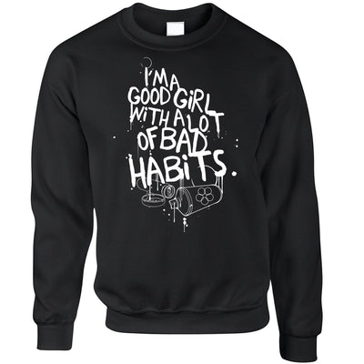 Slogan Jumper I'm A Good Girl With Lots Of Bad Habits Sweatshirt