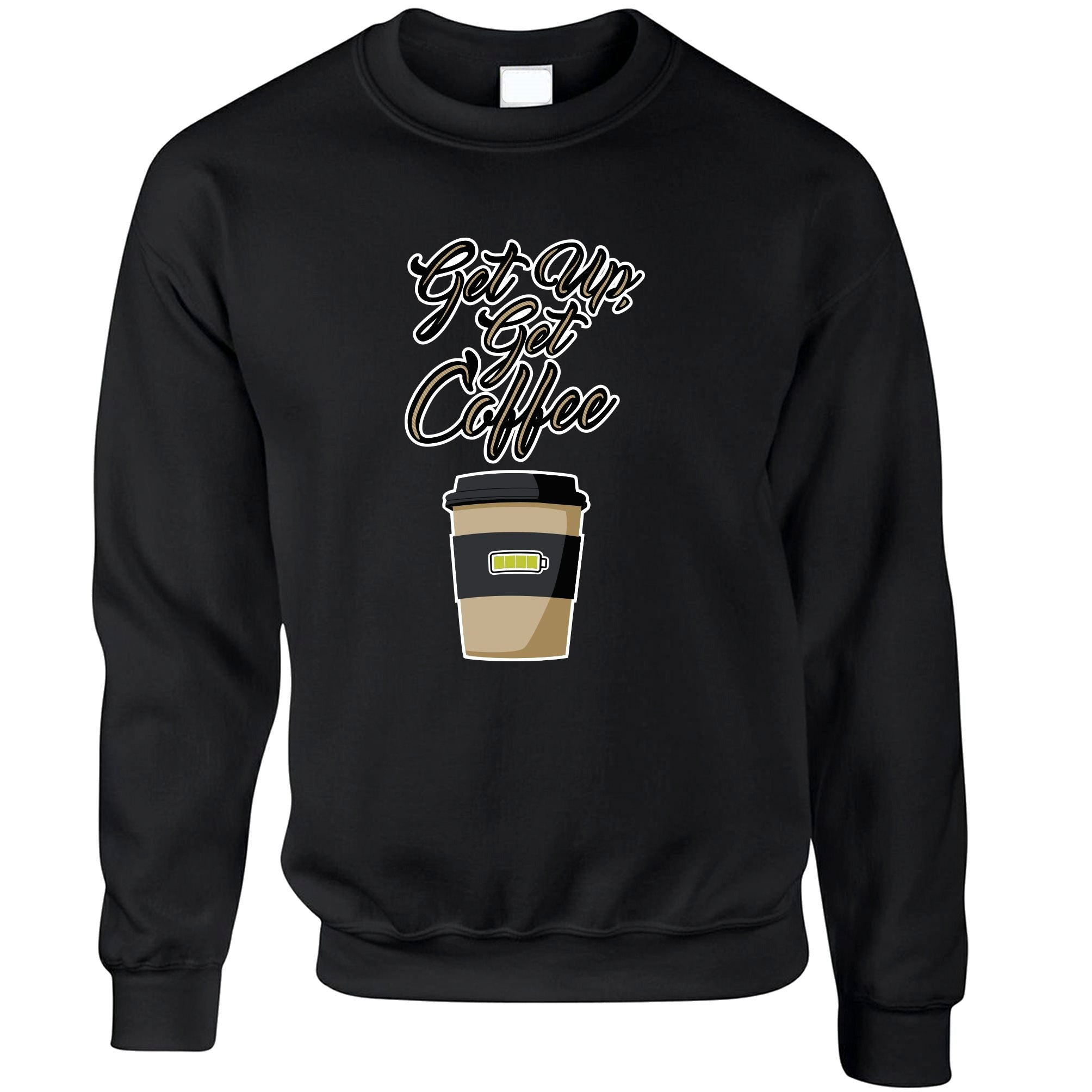 Morning Motivation Jumper Get Up, Get Coffee Slogan Sweatshirt Sweater