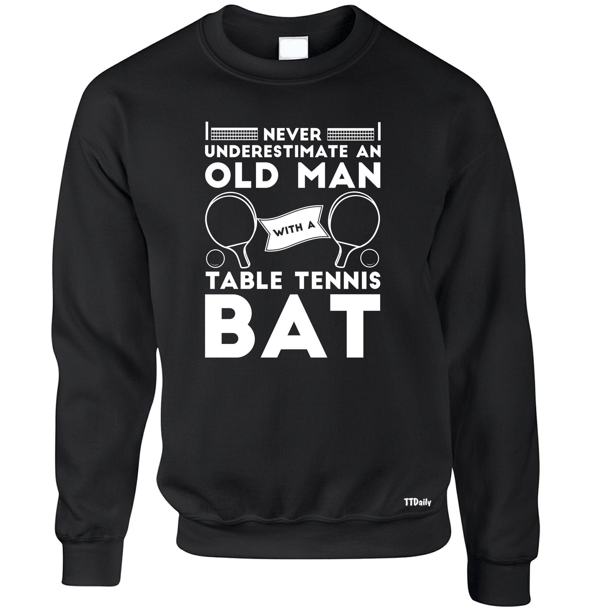 Table Tennis Jumper Never Underestimate An Old Man With A Bat