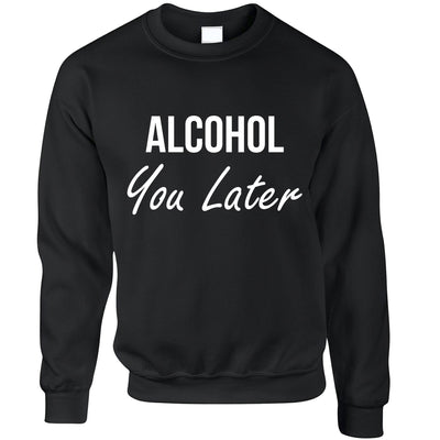 Novelty Jumper Alcohol You Later Pun I'll Call Sweatshirt Sweater