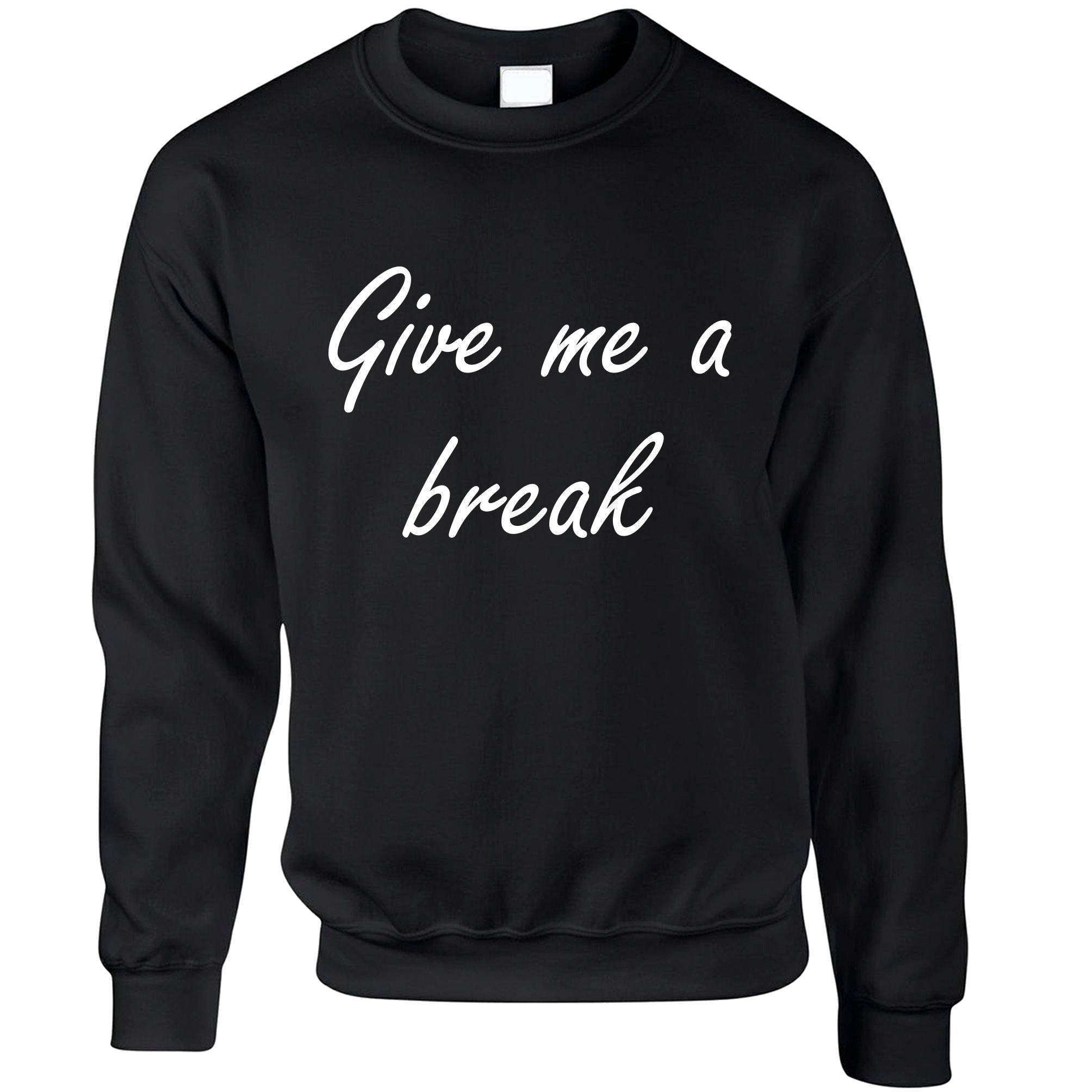 Novelty Jumper Give Me A Break Joke Slogan Sweatshirt Sweater
