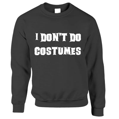 Novelty Halloween Jumper I Don't Do Costumes Sweatshirt Sweater