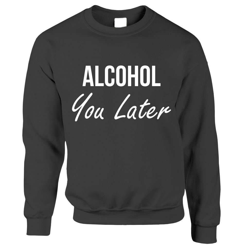 Funny Sweatshirt Jumper Alcohol You Later Pun I'll Call