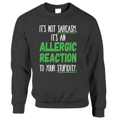 Novelty Jumper Not Sarcasm Its An Allergic Reaction Sweatshirt Sweater
