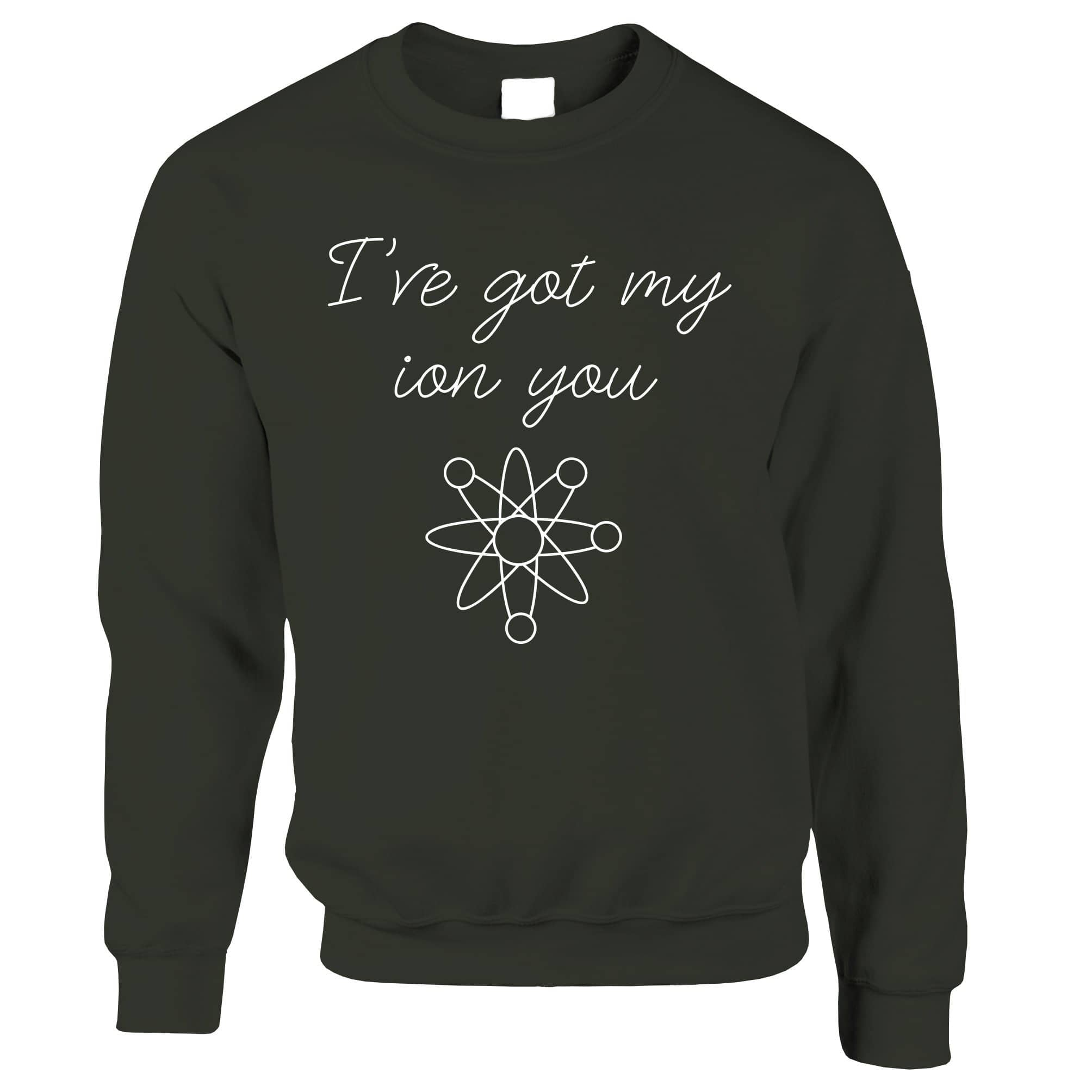 Novelty Nerdy Jumper I've Got My Ion You Science Pun Sweatshirt Sweater