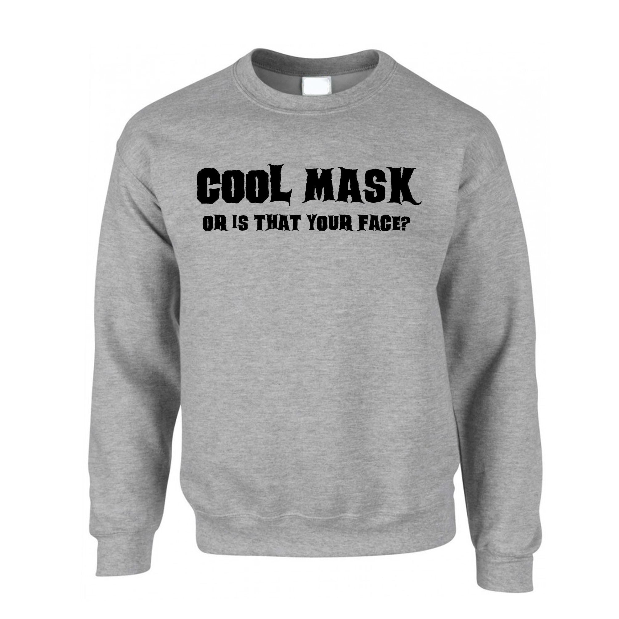 Sassy Halloween Jumper Cool Mask Or Is That Your Face Sweatshirt