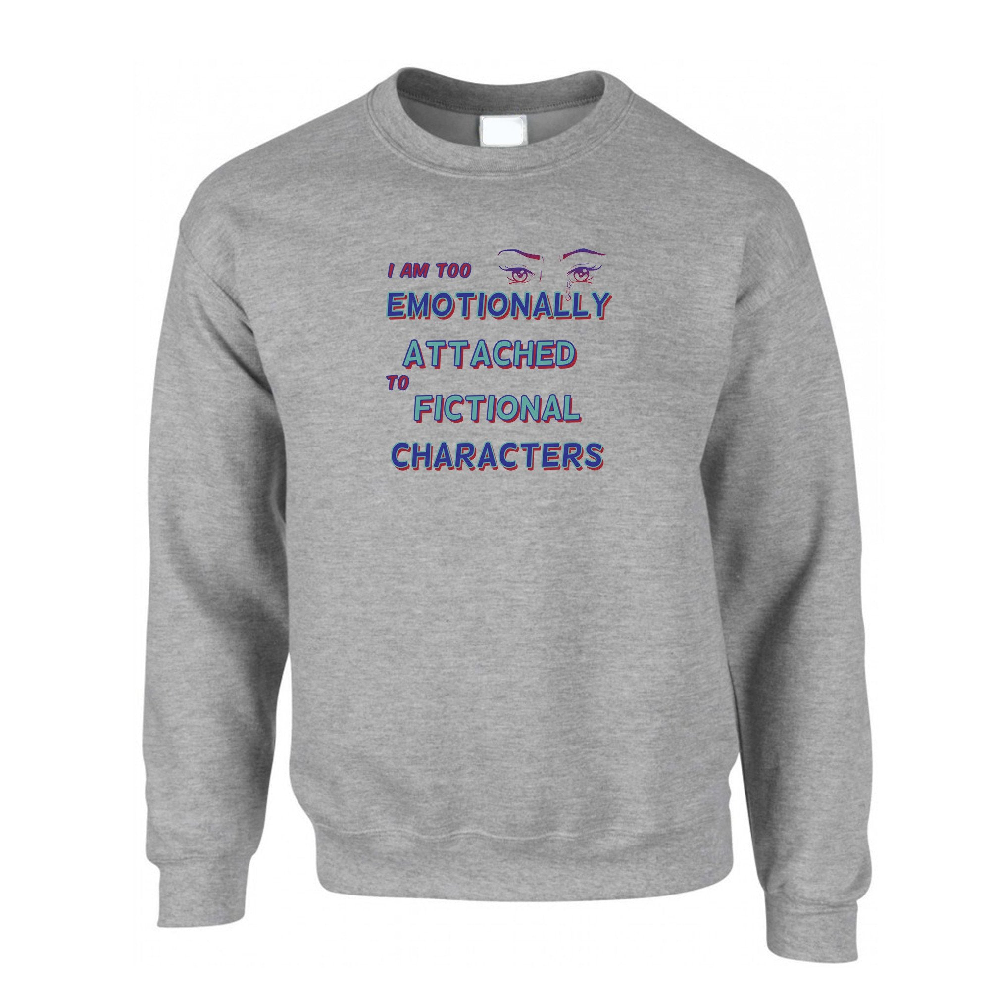 Novelty Jumper Too Attached To Fictional Characters Sweatshirt Sweater