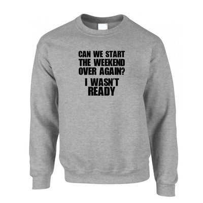 Novelty Jumper Can We Start The Weekend Again Sweatshirt Sweater