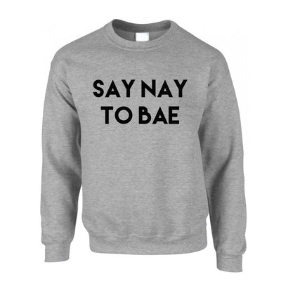 Relationship Jumper Say Nay To Bae Novelty Slogan Sweatshirt Sweater