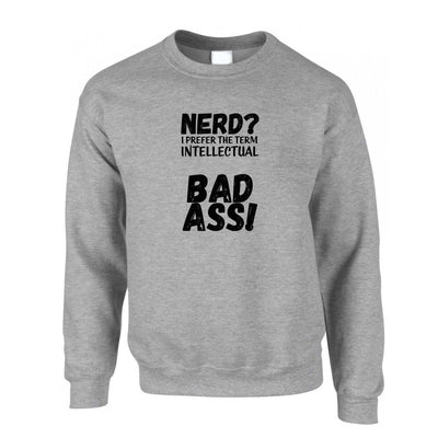 Nerd Jumper I Prefer The Term Intellectual Bad Ass! Sweatshirt Sweater