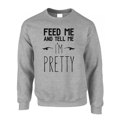 Novelty Jumper Feed Me And Tell Me I'm Pretty Slogan Sweatshirt Sweater