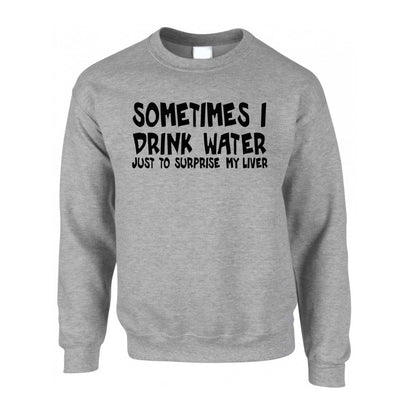 Novelty Drinking Jumper Sometimes I Drink Water Sweatshirt Sweater