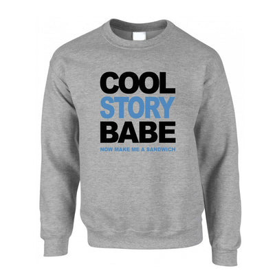 Cool Story Babe Jumper Now Make Me A Sandwich Sweatshirt Sweater