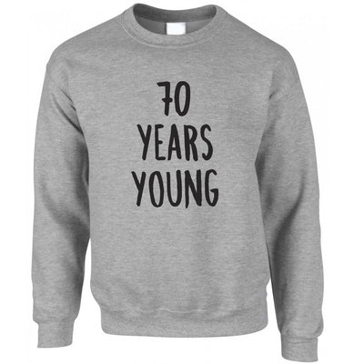 70th Birthday Joke Jumper 70 Years Young Novelty Text Sweatshirt
