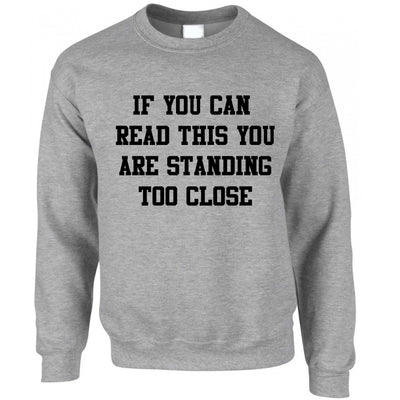 Novelty Jumper If You Can Read This You're Too Close Sweatshirt Sweater