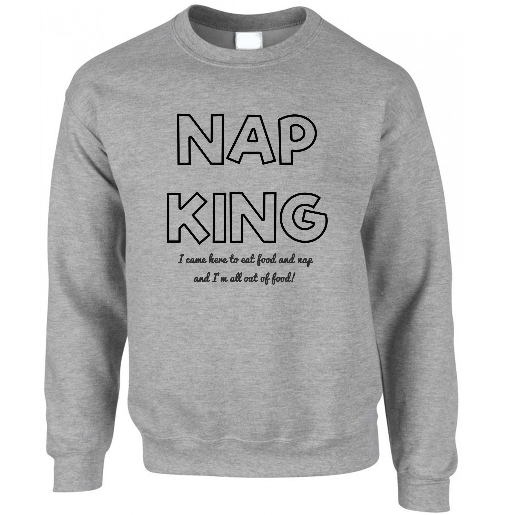 Novelty Slogan Jumper Nap King, Eat Food And Sleep Sweatshirt Sweater