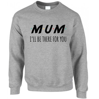 Funny Slogan Jumper I'll Be There For You Sitcom MUM Sweatshirt