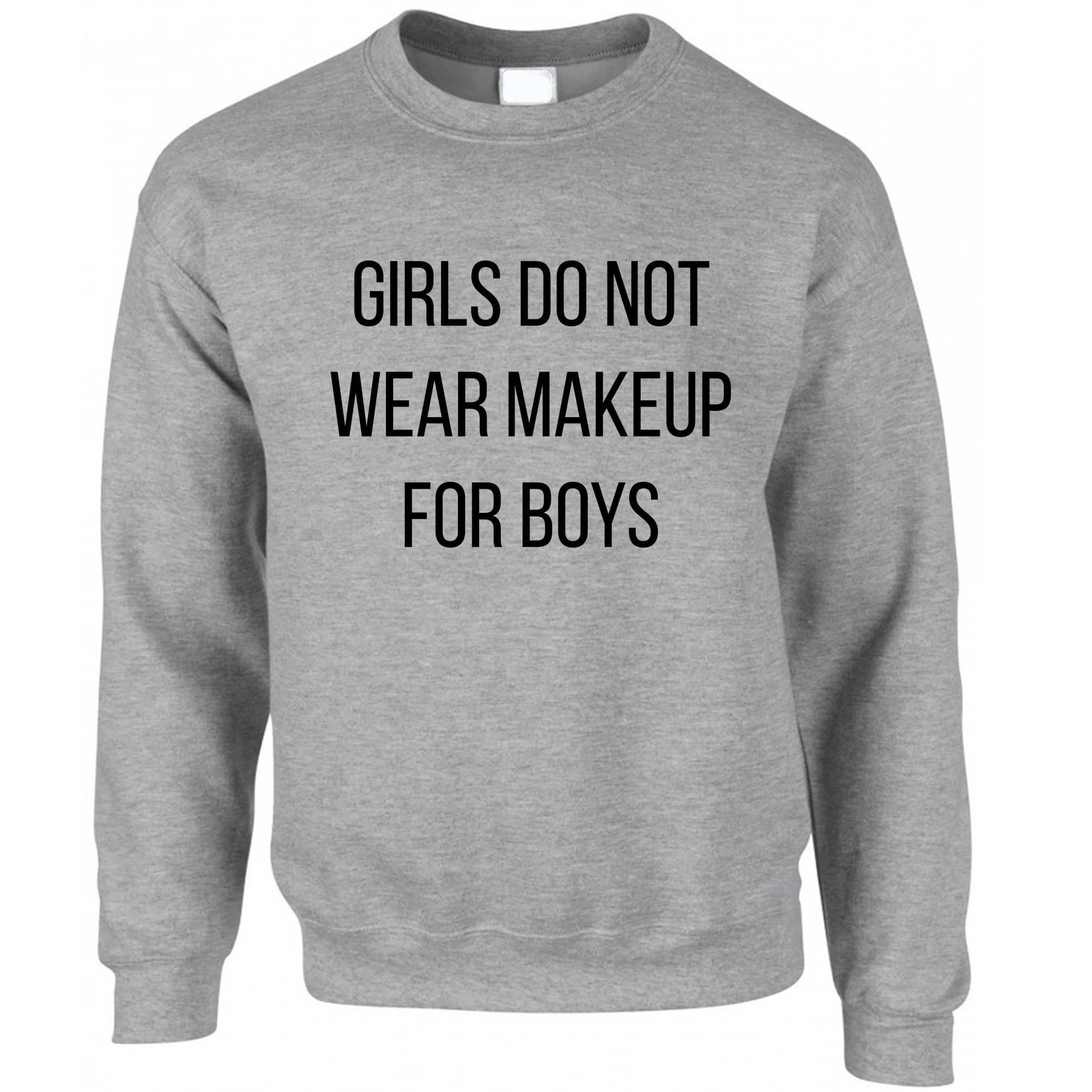 Feminist Jumper Girls Do Not Wear Makeup For Boys Sweatshirt Sweater