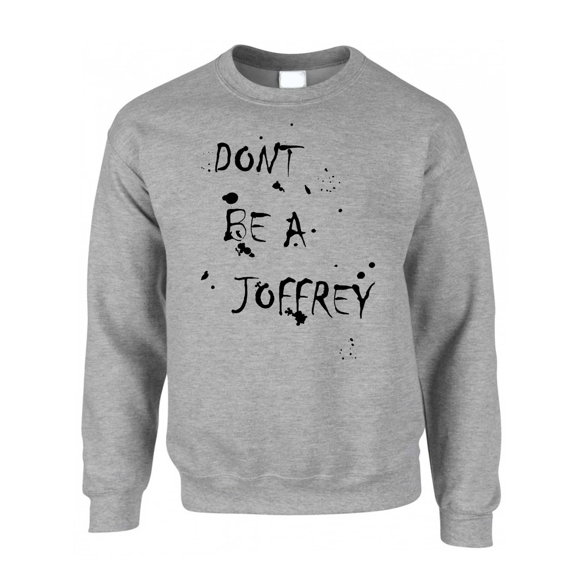 Don't Be a Joffrey Funny Sweatshirt Jumper