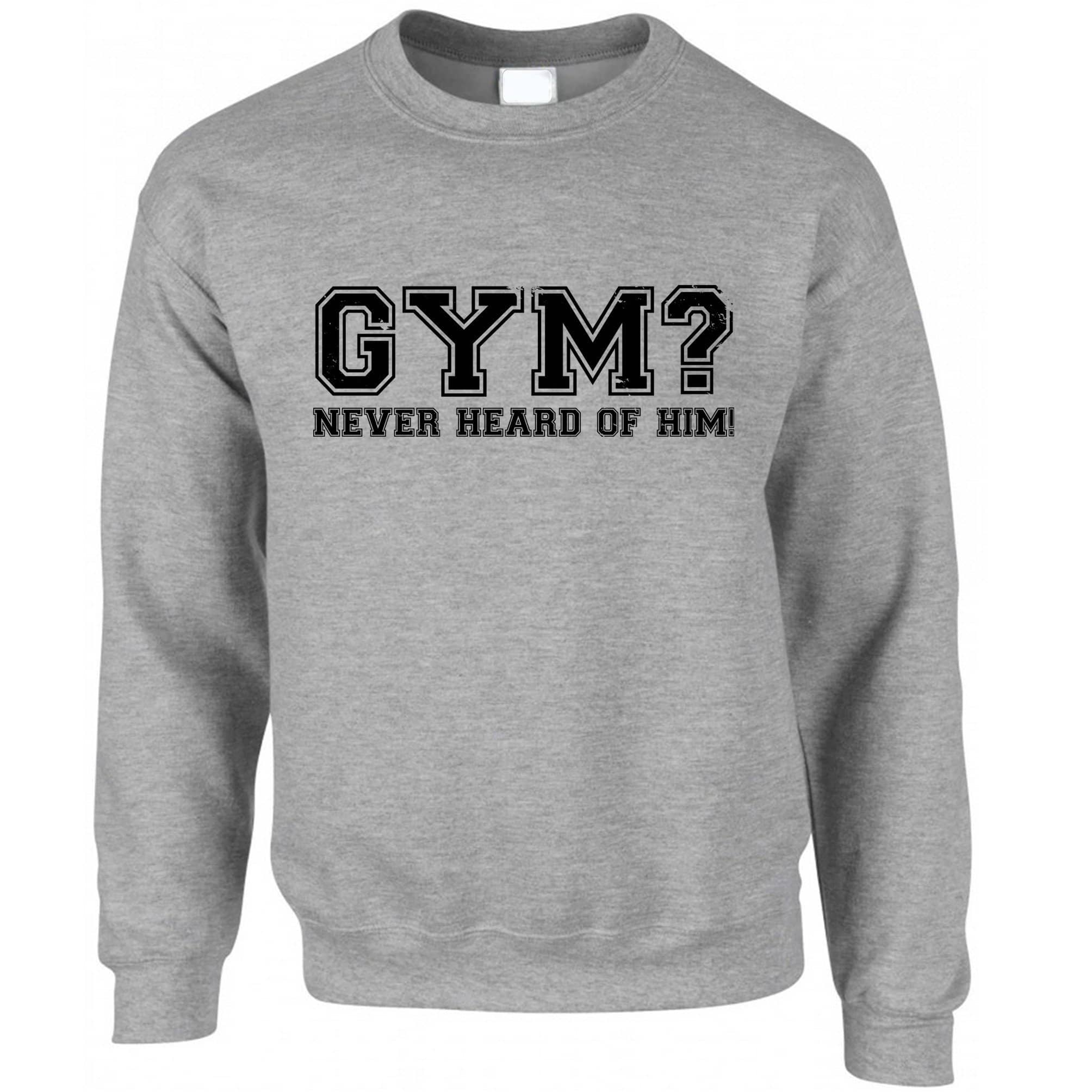 Novelty Lazy Jumper Gym? Never Heard Of Him Slogan Sweatshirt Sweater