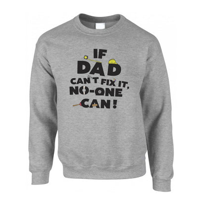 Father's Day Jumper If Dad Can't Fix It No One Can Sweatshirt Sweater