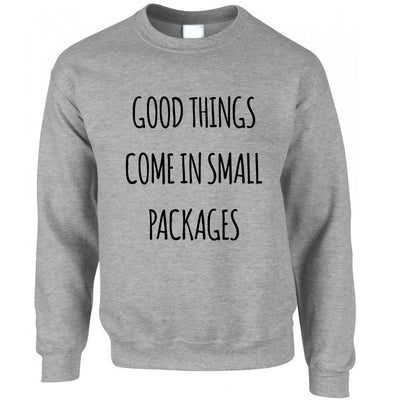 Height Joke Jumper Good Things Come In Small Packages Sweatshirt