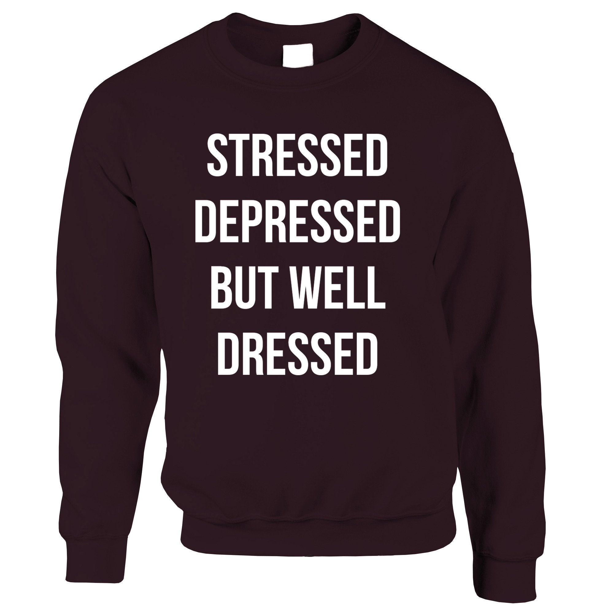 Novelty Jumper Stressed, Depressed, But Well Dressed Sweatshirt Sweater