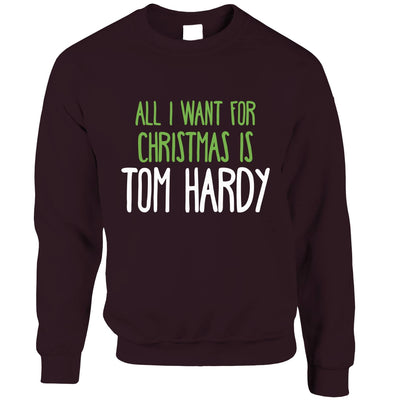 Funny Christmas Sweatshirt All I Want For Christmas Is Tom Hardy