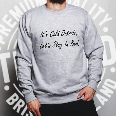 Christmas Jumper It's Cold Outside Let's Stay In Bed Sweatshirt Sweater