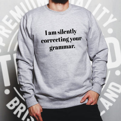 Novelty Jumper I Am Silently Correcting Your Grammar Sweatshirt Sweater
