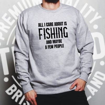 Novelty Sweatshirt All I Care About Is Fishing