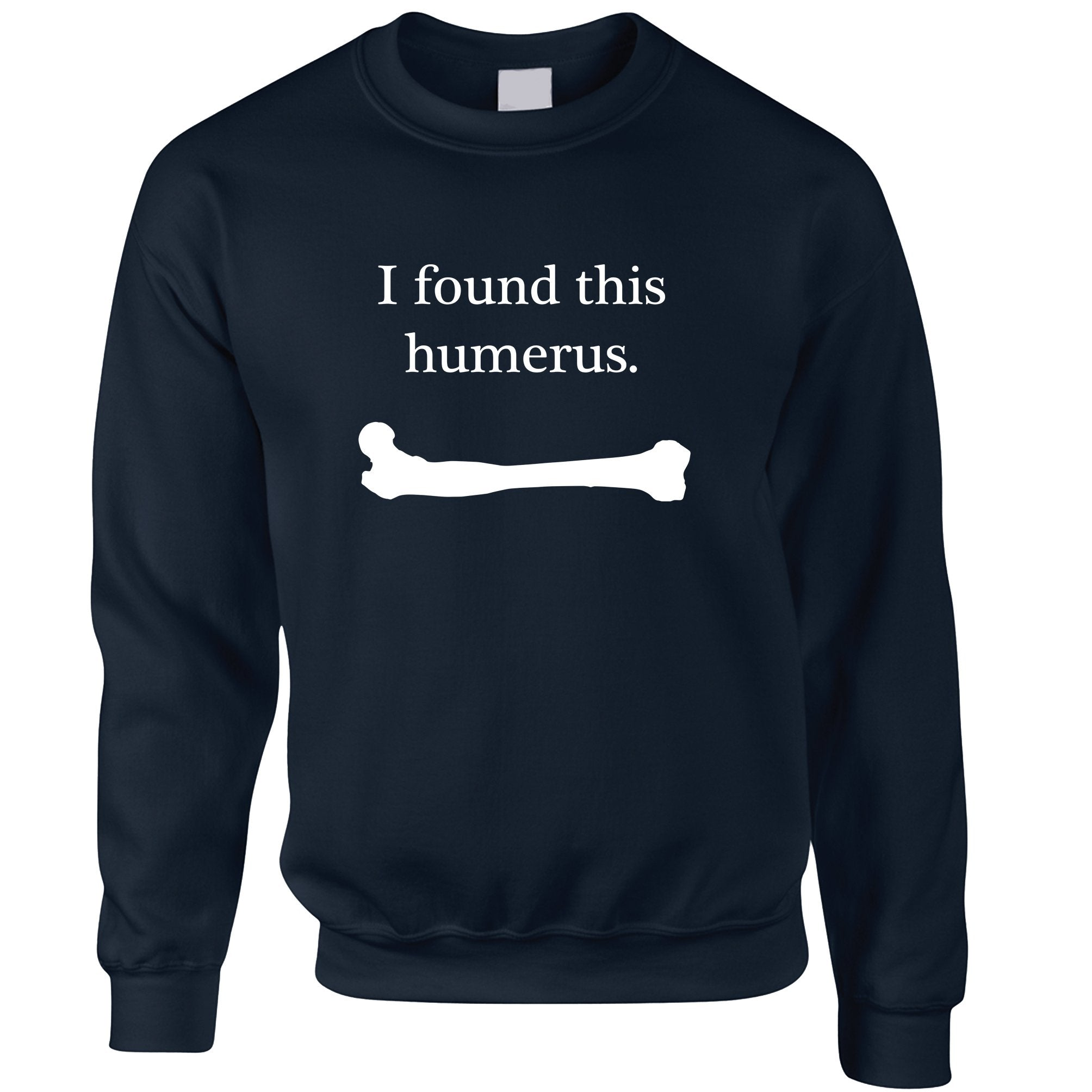 Novelty Jumper I Found This Humerus Humourous Pun Sweatshirt Sweater