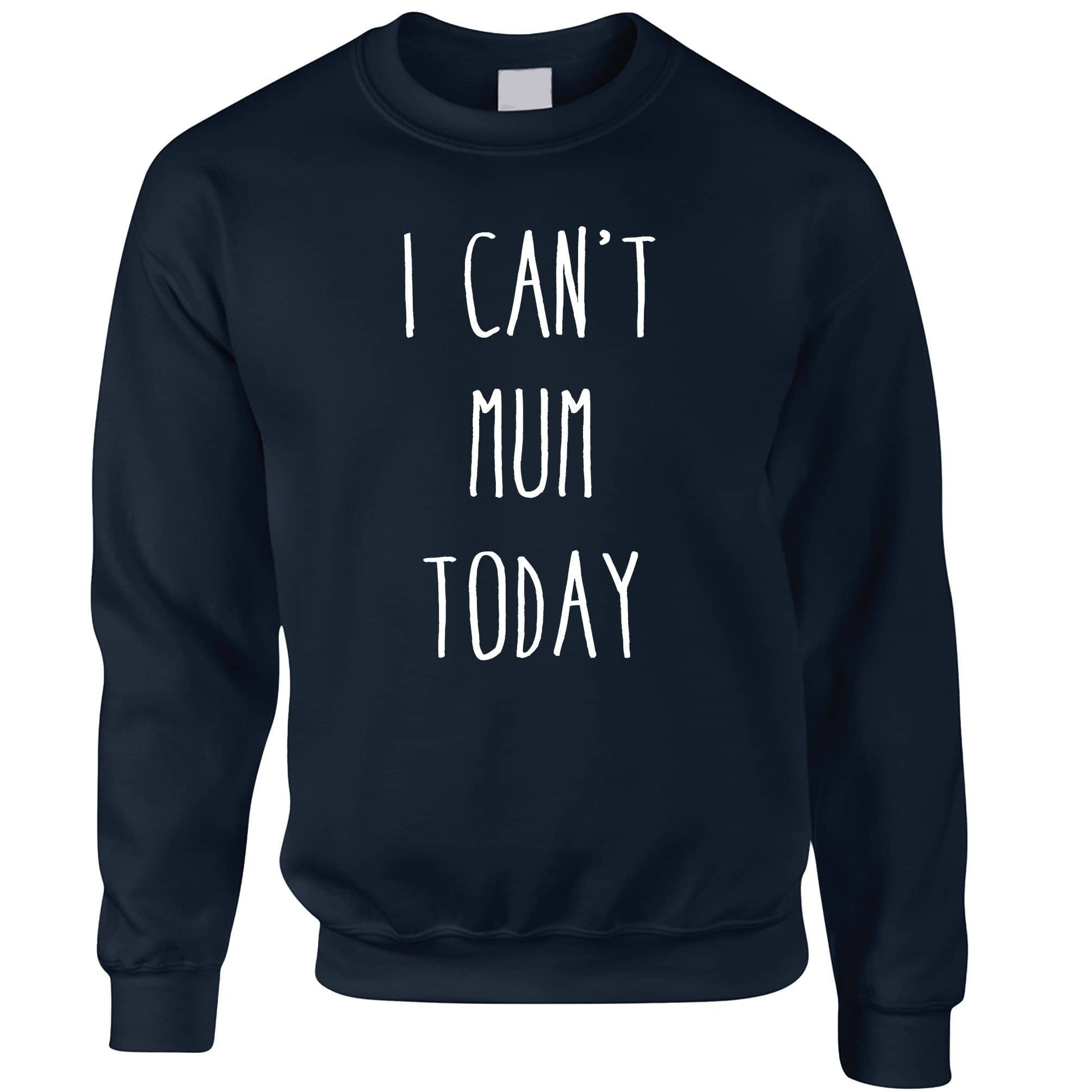 Novelty Mother's Day Jumper I Can't Mum Today Slogan Sweatshirt Sweater