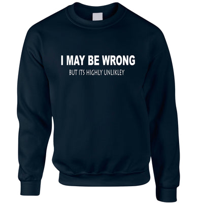 Funny Jumper I May Be Wrong But Its Highly Unlikley Sweatshirt Sweater