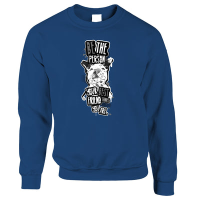 Pet Jumper Be Who Your Best Friend Thinks You Are Sweatshirt Sweater