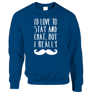 Novelty Jumper Love To Stay And Chat But I Moustache Sweatshirt Sweater