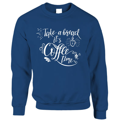 Novelty Slogan Sweatshirt Jumper Take A Break It's Coffee Time