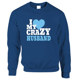 Fun Couples Sweatshirt Jumper I Love My Crazy Husband