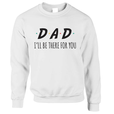 Funny Slogan Jumper I'll Be There For You Sitcom DAD Sweatshirt