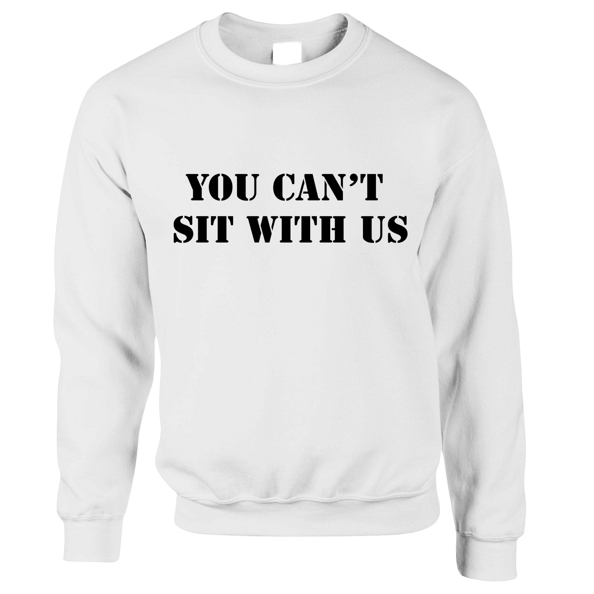 You Can't Sit With Us Mean Funny Girls Sweatshirt Jumper