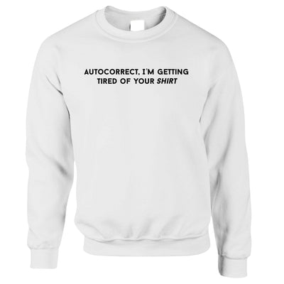 Novelty Jumper Autocorrect, I'm Tired Of Your Shirt Sweatshirt Sweater
