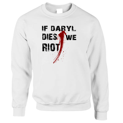 If Daryl Dies We Riot Parody Jumper Slogan Sweatshirt Sweater