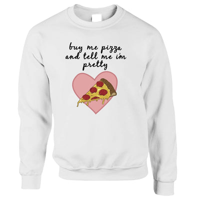 Joke Food Jumper Buy Me Pizza And Tell Me I'm Pretty Sweatshirt Sweater
